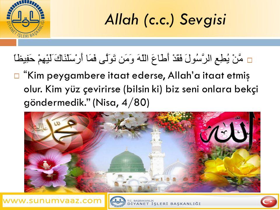 Allah (c.c.) Sevgisi مَّنْ يُطِعِ الرَّسُولَ فَقَدْ أَطَاعَ اللّهَ وَمَن تَوَلَّى فَمَا أَرْسَلْنَاكَ َلَيْهِمْ حَفِيظاً
