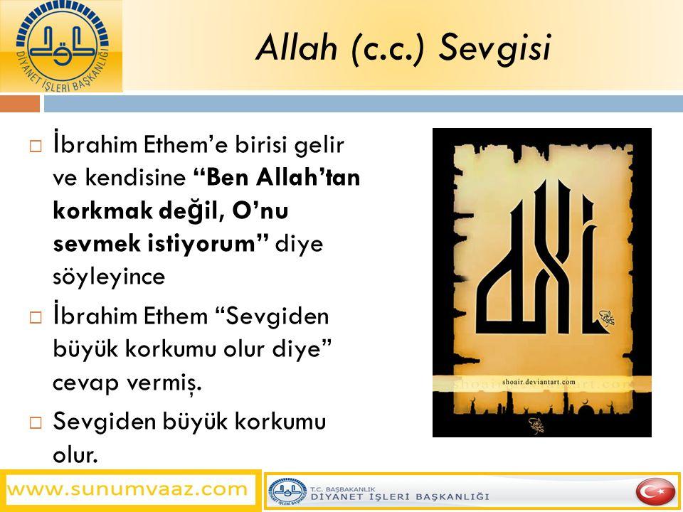 Allah (c.c.) Sevgisi İbrahim Ethem'e birisi gelir ve kendisine Ben Allah'tan korkmak değil, O'nu sevmek istiyorum diye söyleyince.
