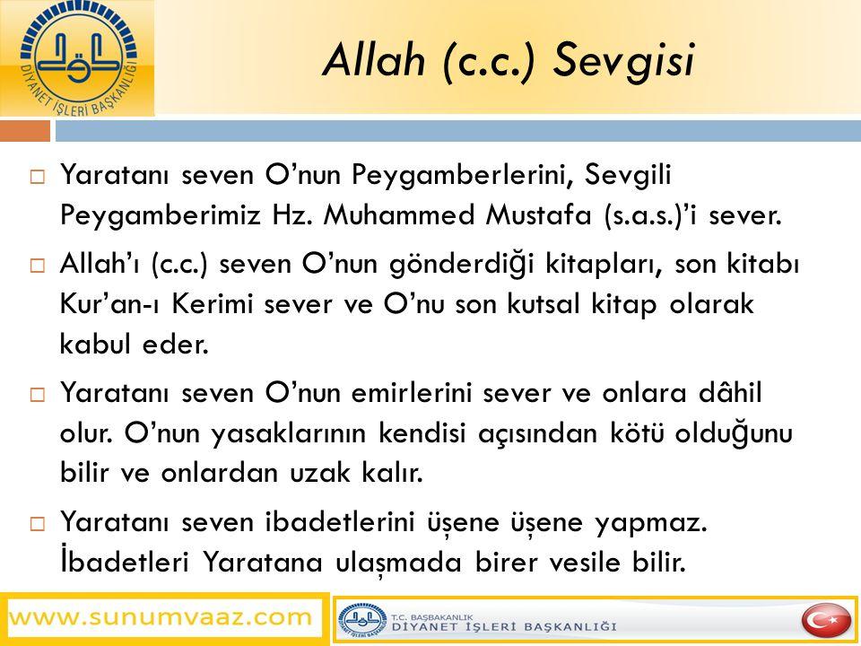 Allah (c.c.) Sevgisi Yaratanı seven O'nun Peygamberlerini, Sevgili Peygamberimiz Hz. Muhammed Mustafa (s.a.s.)'i sever.