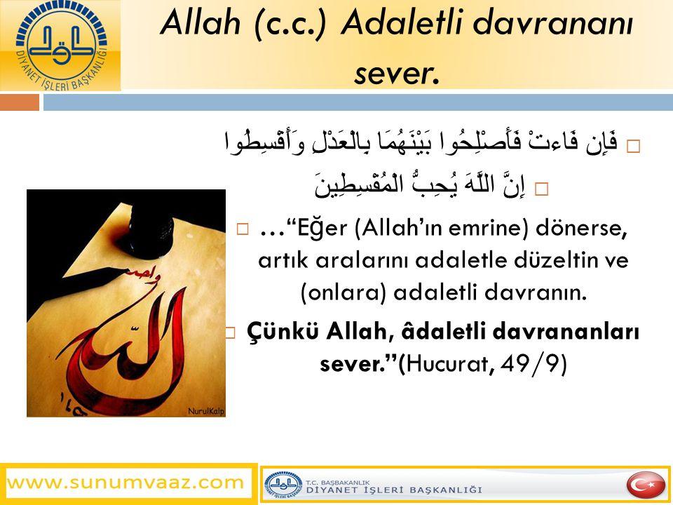 Allah (c.c.) Adaletli davrananı sever.