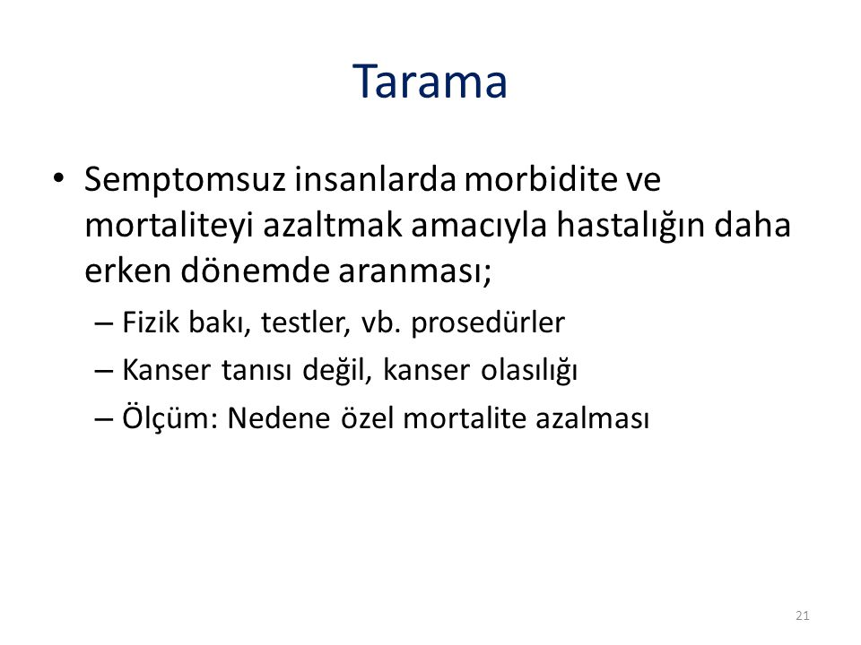 Tarama Semptomsuz insanlarda morbidite ve mortaliteyi azaltmak amacıyla hastalığın daha erken dönemde aranması;