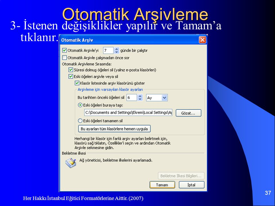 Otomatik Arşivleme 3- İstenen değişiklikler yapılır ve Tamam'a tıklanır.
