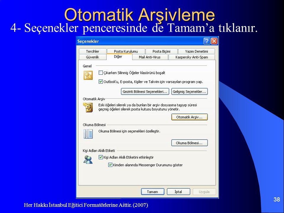 Otomatik Arşivleme 4- Seçenekler penceresinde de Tamam'a tıklanır.
