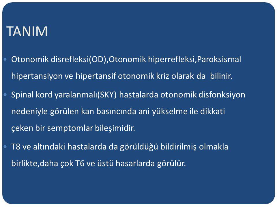TANIM Otonomik disrefleksi(OD),Otonomik hiperrefleksi,Paroksismal hipertansiyon ve hipertansif otonomik kriz olarak da bilinir.