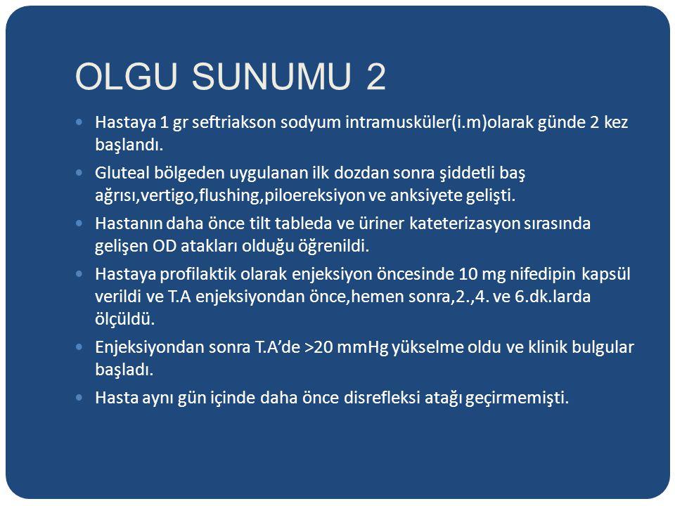OLGU SUNUMU 2 Hastaya 1 gr seftriakson sodyum intramusküler(i.m)olarak günde 2 kez başlandı.