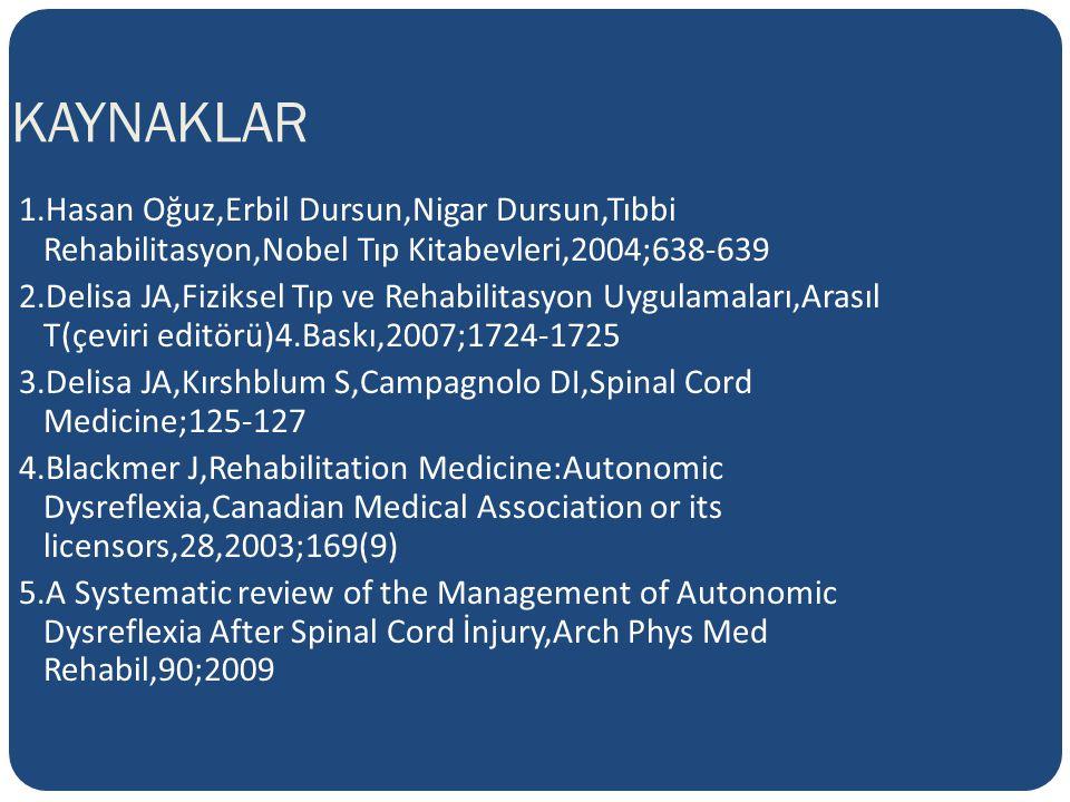KAYNAKLAR 1.Hasan Oğuz,Erbil Dursun,Nigar Dursun,Tıbbi Rehabilitasyon,Nobel Tıp Kitabevleri,2004;638-639.