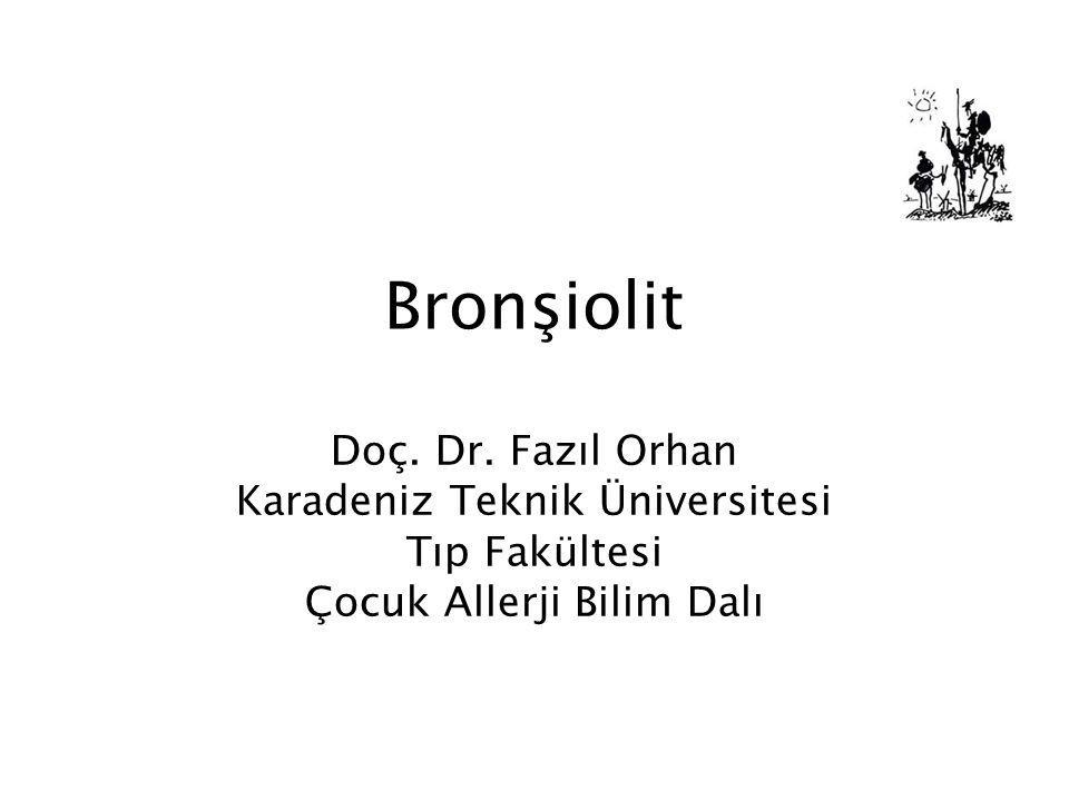 Bronşiolit Doç. Dr. Fazıl Orhan Karadeniz Teknik Üniversitesi