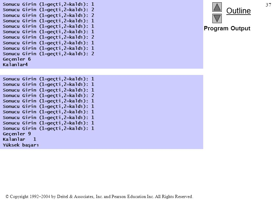 Program Output Sonucu Girin (1=geçti,2=kaldı): 1