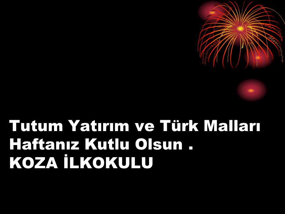 Tutum Yatırım ve Türk Malları Haftanız Kutlu Olsun . KOZA İLKOKULU