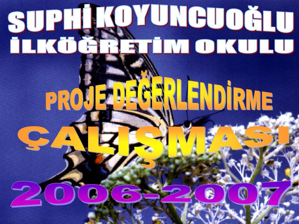SUPHİ KOYUNCUOĞLU İLKÖĞRETİM OKULU PROJE DEĞERLENDİRME ÇALIŞMASI 2006-2007