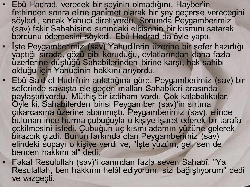 Ebû Hadrad, verecek bir şeyinin olmadığını, Hayber in fethinden sonra eline ganimet olarak bir şey geçerse vereceğini söyledi, ancak Yahudi diretiyordu. Sonunda Peygamberimiz (sav) fakir Sahabîsine sırtındaki elbisenin bir kısmını satarak borcunu ödemesini söyledi. Ebû Hadrad da öyle yaptı.