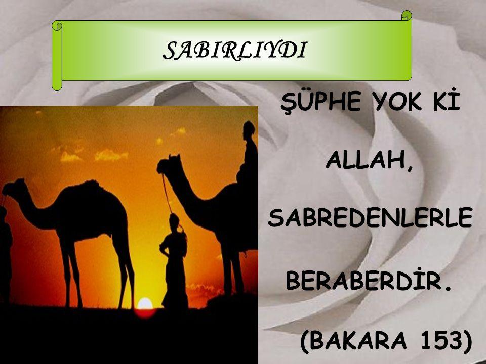 ŞÜPHE YOK Kİ ALLAH, SABREDENLERLE BERABERDİR. (BAKARA 153)