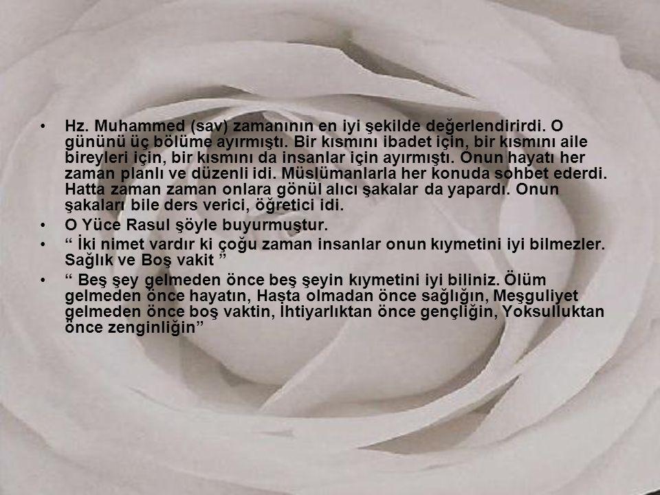 Hz. Muhammed (sav) zamanının en iyi şekilde değerlendirirdi