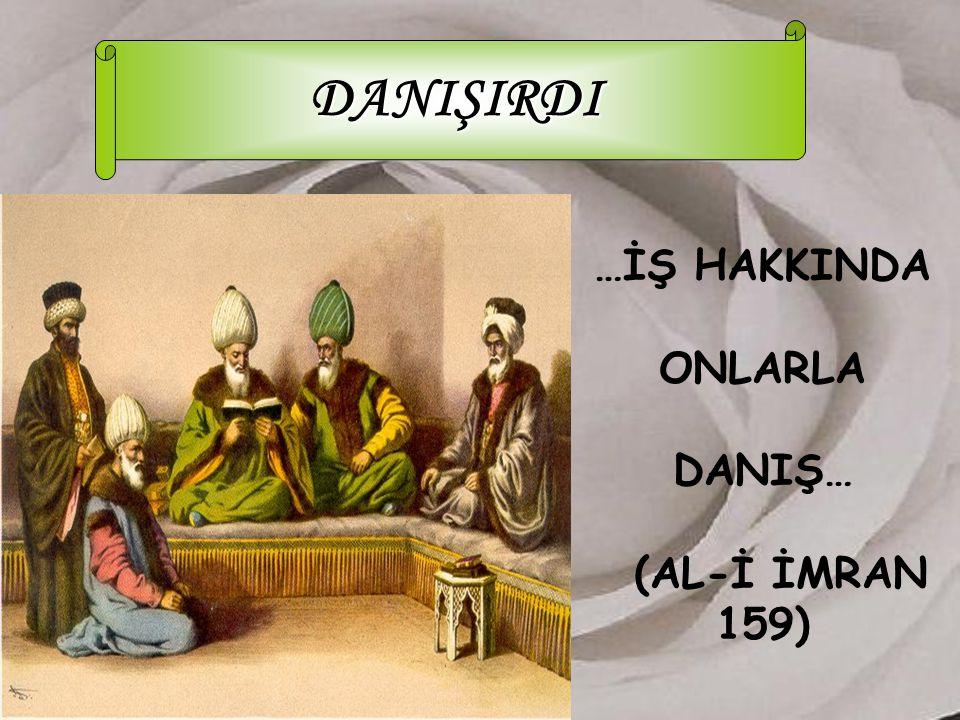 …İŞ HAKKINDA ONLARLA DANIŞ… (AL-İ İMRAN 159)