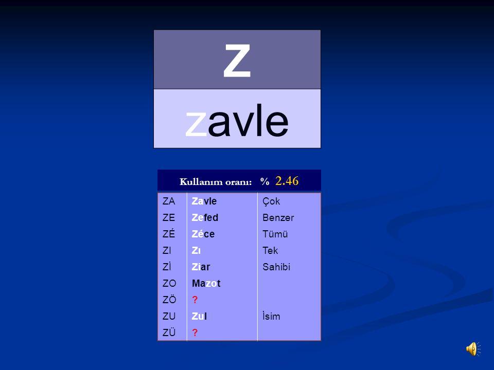 Z zavle Kullanım oranı: % 2.46 ZA Zavle Çok ZE Zefed Benzer ZÉ Zéce