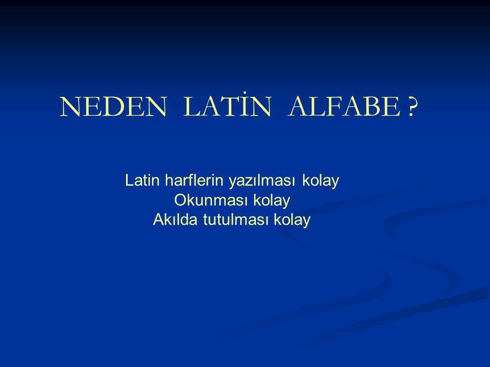 Latin harflerin yazılması kolay Okunması kolay Akılda tutulması kolay