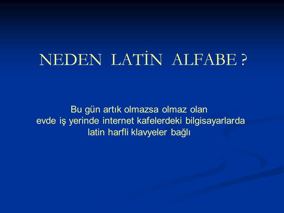 NEDEN LATİN ALFABE .
