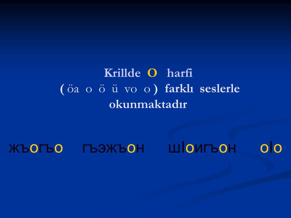 Krillde O harfi ( öa o ö ü vo o ) farklı seslerle okunmaktadır