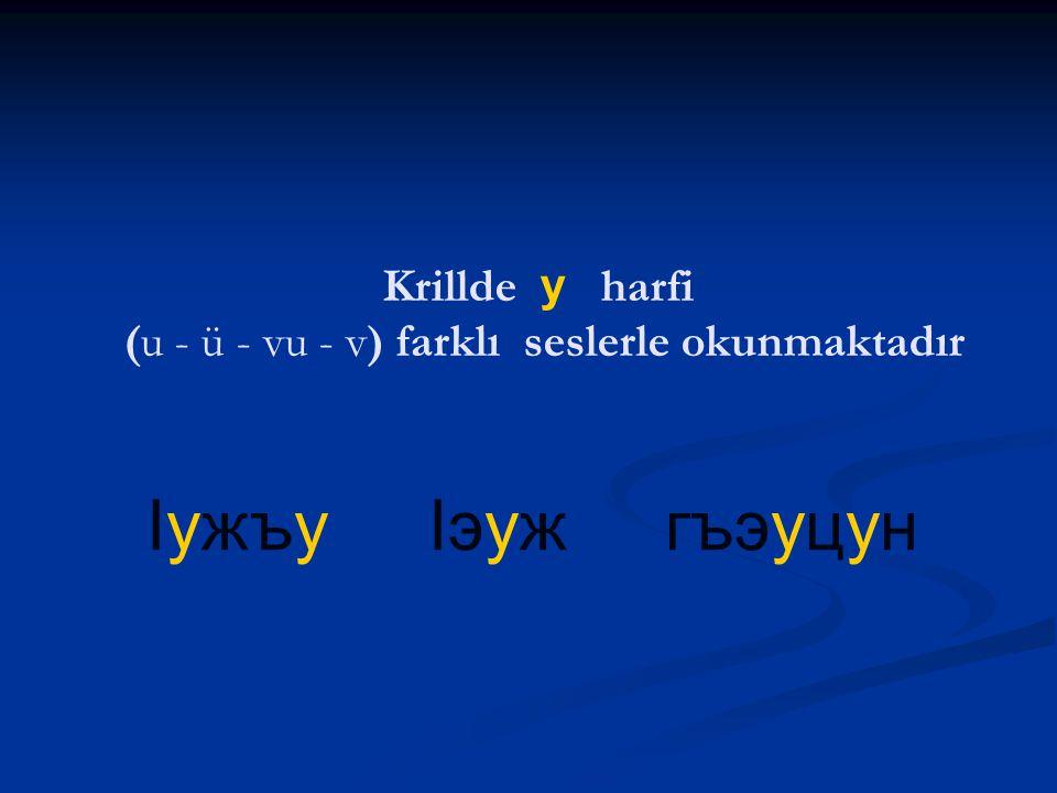 Krillde у harfi (u - ü - vu - v) farklı seslerle okunmaktadır