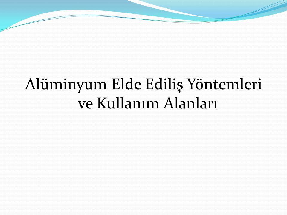 Alüminyum Elde Ediliş Yöntemleri ve Kullanım Alanları
