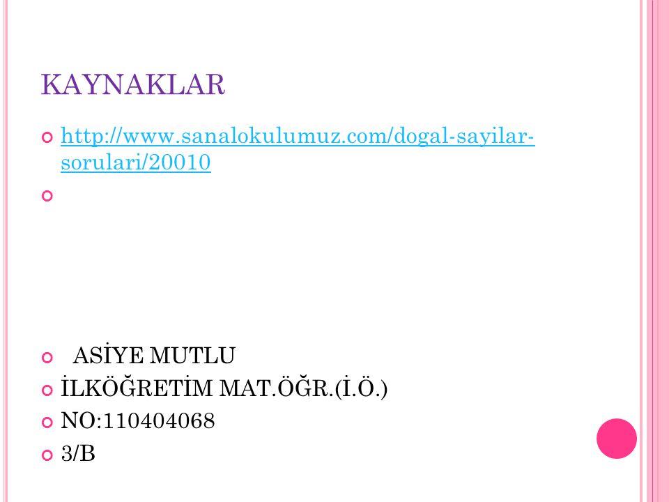 KAYNAKLAR http://www.sanalokulumuz.com/dogal-sayilar- sorulari/20010