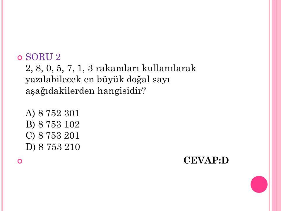 SORU 2 2, 8, 0, 5, 7, 1, 3 rakamları kullanılarak yazılabilecek en büyük doğal sayı aşağıdakilerden hangisidir A) 8 752 301 B) 8 753 102 C) 8 753 201 D) 8 753 210