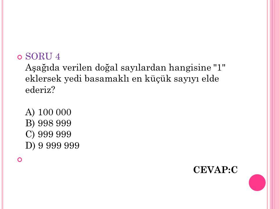 SORU 4 Aşağıda verilen doğal sayılardan hangisine 1 eklersek yedi basamaklı en küçük sayıyı elde ederiz A) 100 000 B) 998 999 C) 999 999 D) 9 999 999