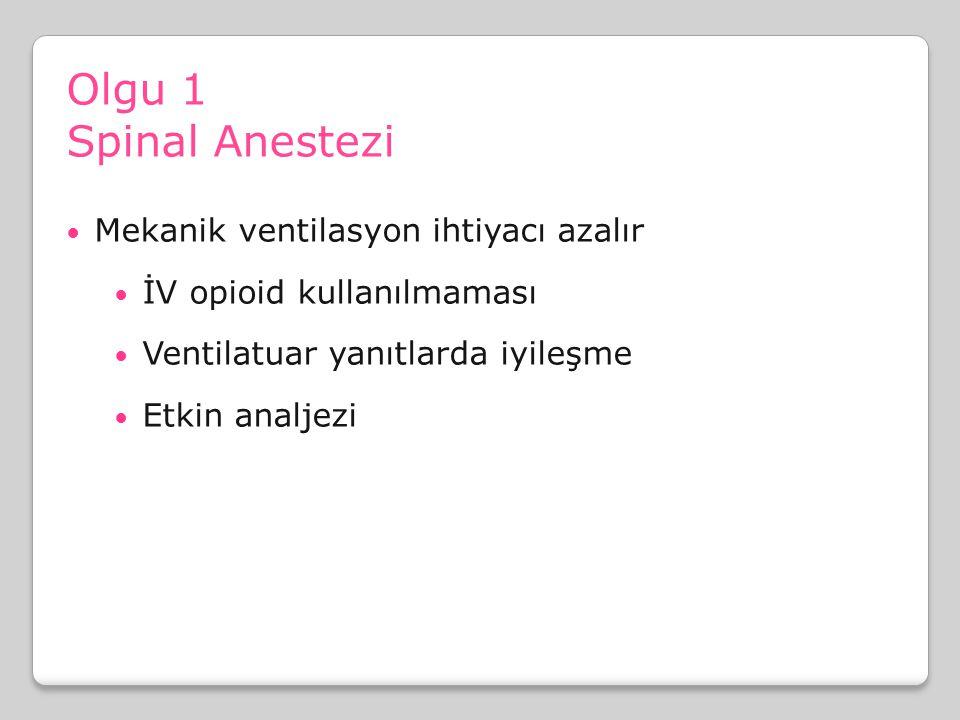 Olgu 1 Spinal Anestezi Mekanik ventilasyon ihtiyacı azalır