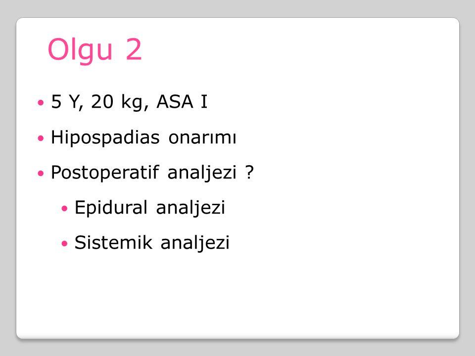 Olgu 2 5 Y, 20 kg, ASA I Hipospadias onarımı Postoperatif analjezi