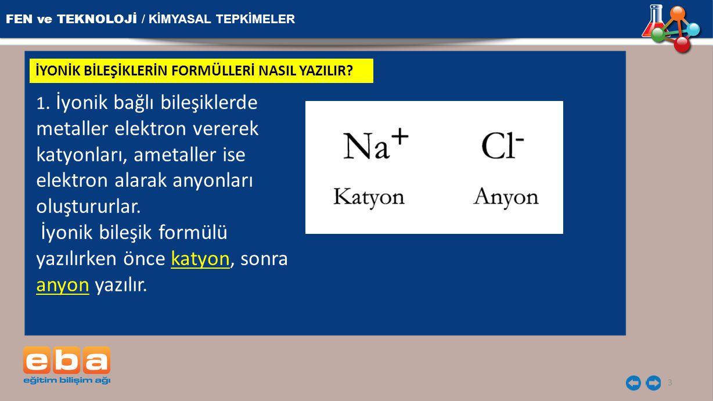 İyonik bileşik formülü yazılırken önce katyon, sonra anyon yazılır.