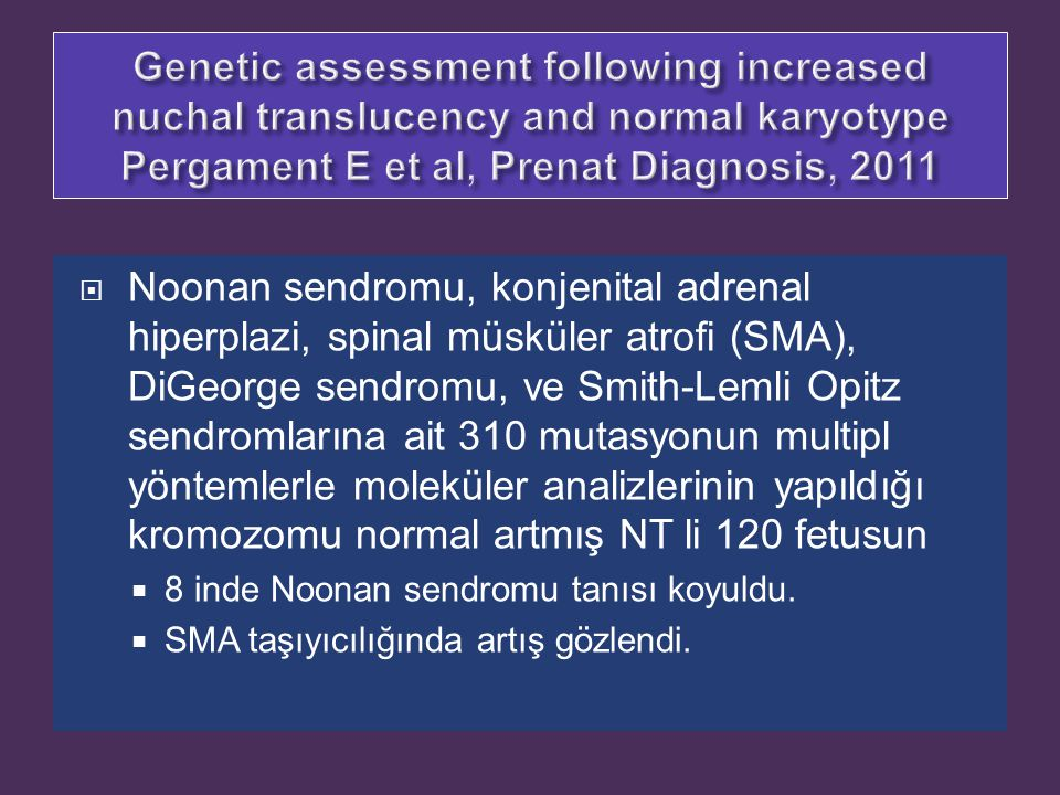 Genetic assessment following increased nuchal translucency and normal karyotype Pergament E et al, Prenat Diagnosis, 2011