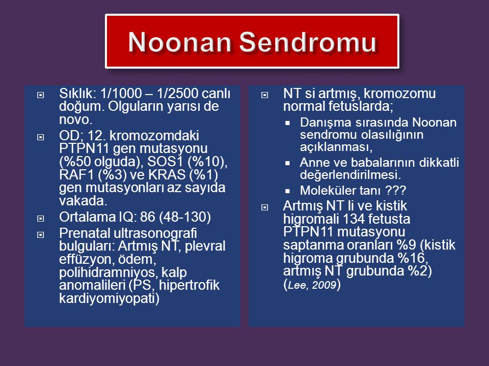 Noonan Sendromu Sıklık: 1/1000 – 1/2500 canlı doğum. Olguların yarısı de novo.