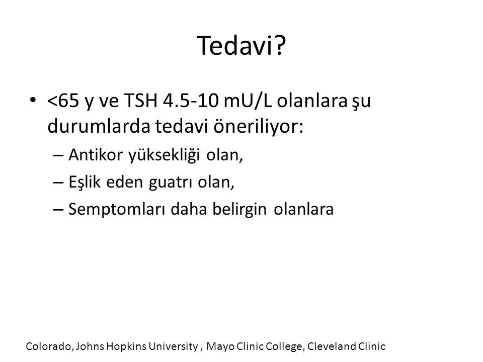 Tedavi <65 y ve TSH 4.5-10 mU/L olanlara şu durumlarda tedavi öneriliyor: Antikor yüksekliği olan,