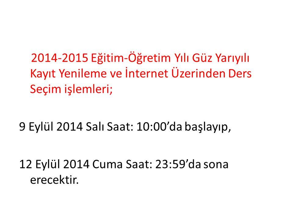 2014-2015 Eğitim-Öğretim Yılı Güz Yarıyılı Kayıt Yenileme ve İnternet Üzerinden Ders Seçim işlemleri; 9 Eylül 2014 Salı Saat: 10:00'da başlayıp, 12 Eylül 2014 Cuma Saat: 23:59'da sona erecektir.