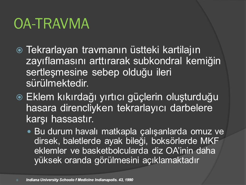 OA-TRAVMA Tekrarlayan travmanın üstteki kartilajın zayıflamasını arttırarak subkondral kemiğin sertleşmesine sebep olduğu ileri sürülmektedir.