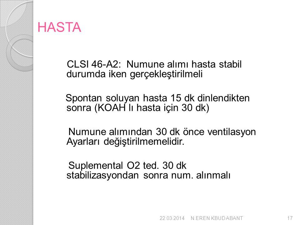 HASTA CLSI 46-A2: Numune alımı hasta stabil durumda iken gerçekleştirilmeli.