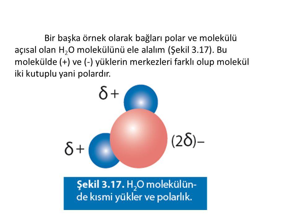 Bir başka örnek olarak bağları polar ve molekülü açısal olan H2O molekülünü ele alalım (Şekil 3.17).