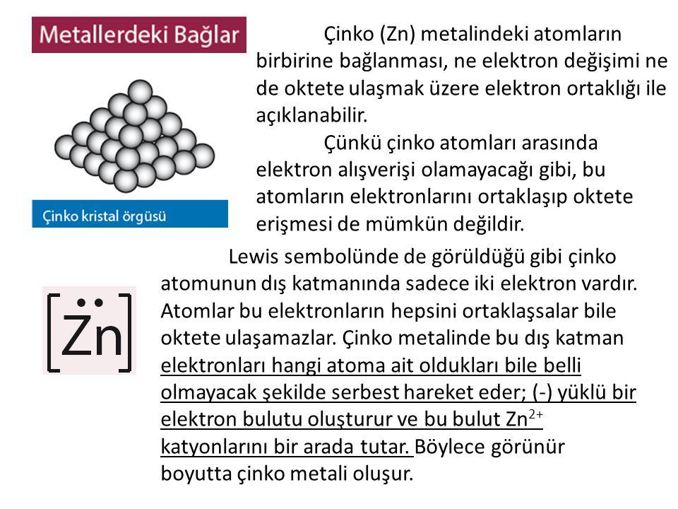 Çinko (Zn) metalindeki atomların birbirine bağlanması, ne elektron değişimi ne de oktete ulaşmak üzere elektron ortaklığı ile açıklanabilir.