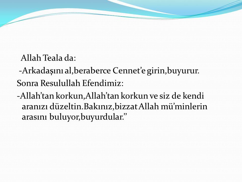 Allah Teala da: -Arkadaşını al,beraberce Cennet'e girin,buyurur