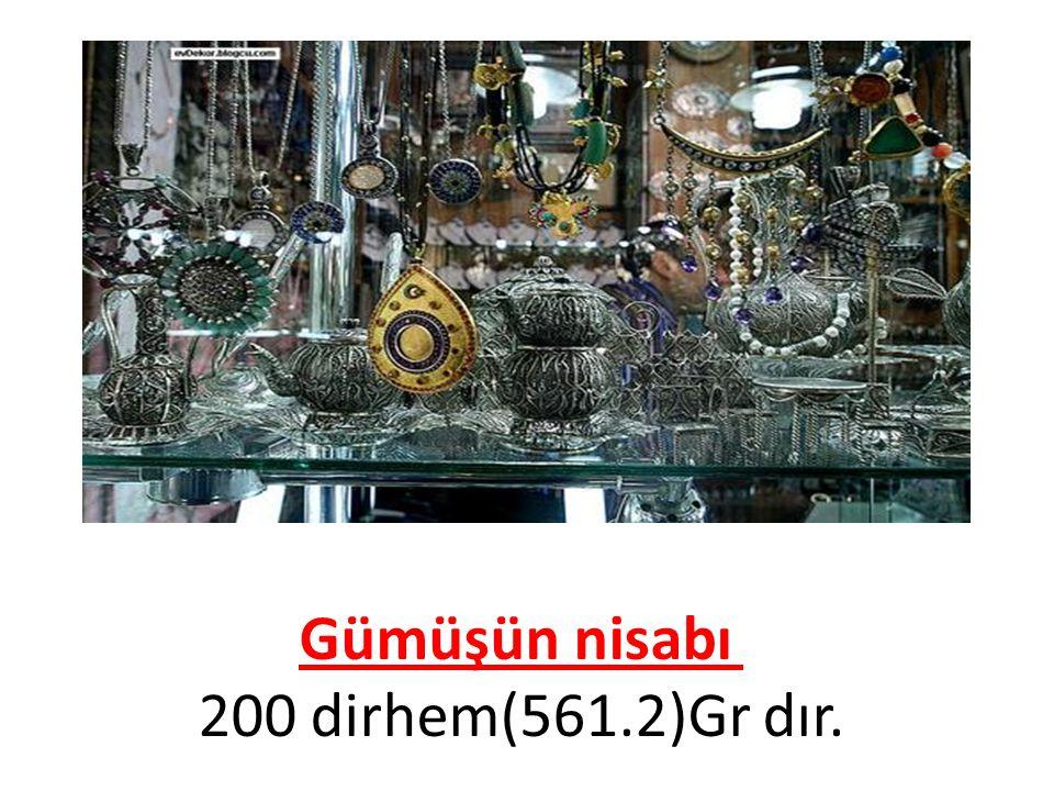 Gümüşün nisabı 200 dirhem(561.2)Gr dır.
