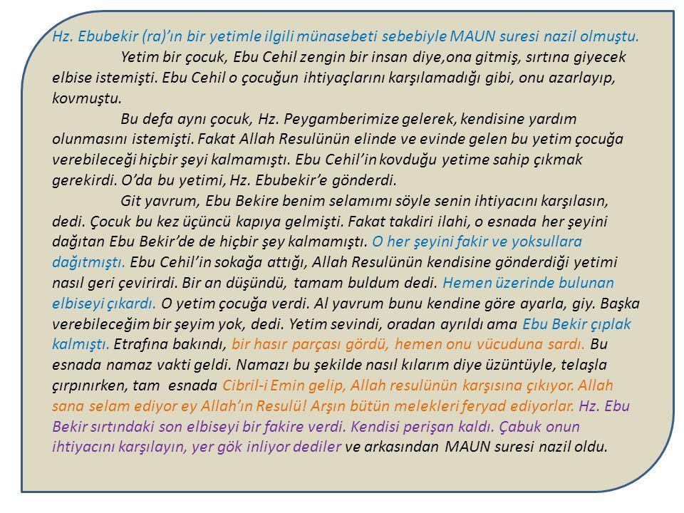 Hz. Ebubekir (ra)'ın bir yetimle ilgili münasebeti sebebiyle MAUN suresi nazil olmuştu.
