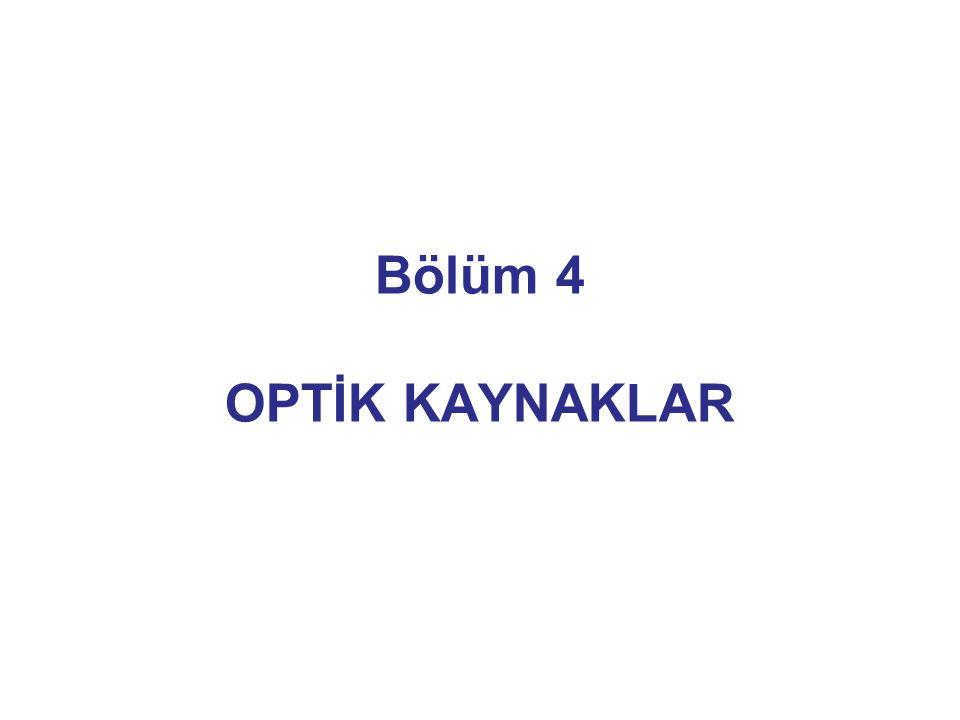 Bölüm 4 OPTİK KAYNAKLAR