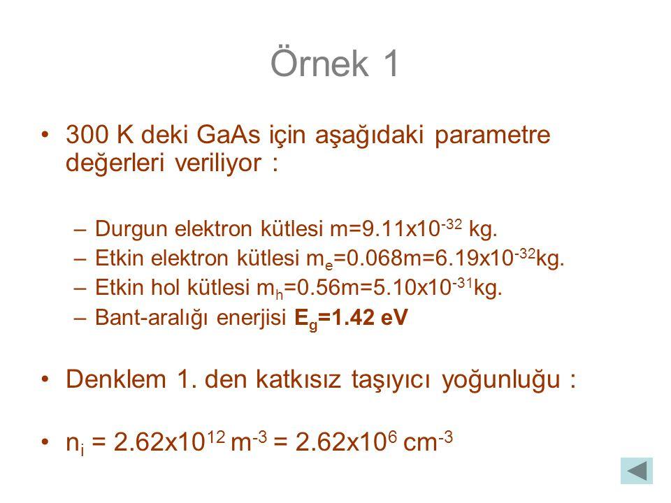 Örnek 1 300 K deki GaAs için aşağıdaki parametre değerleri veriliyor :