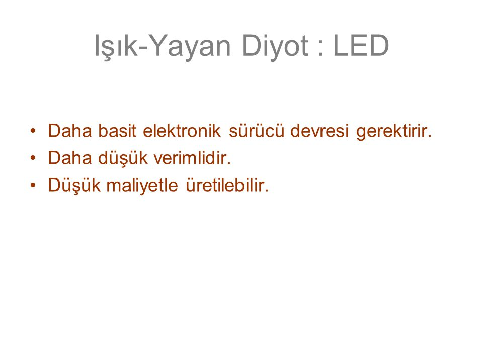 Işık-Yayan Diyot : LED Daha basit elektronik sürücü devresi gerektirir.
