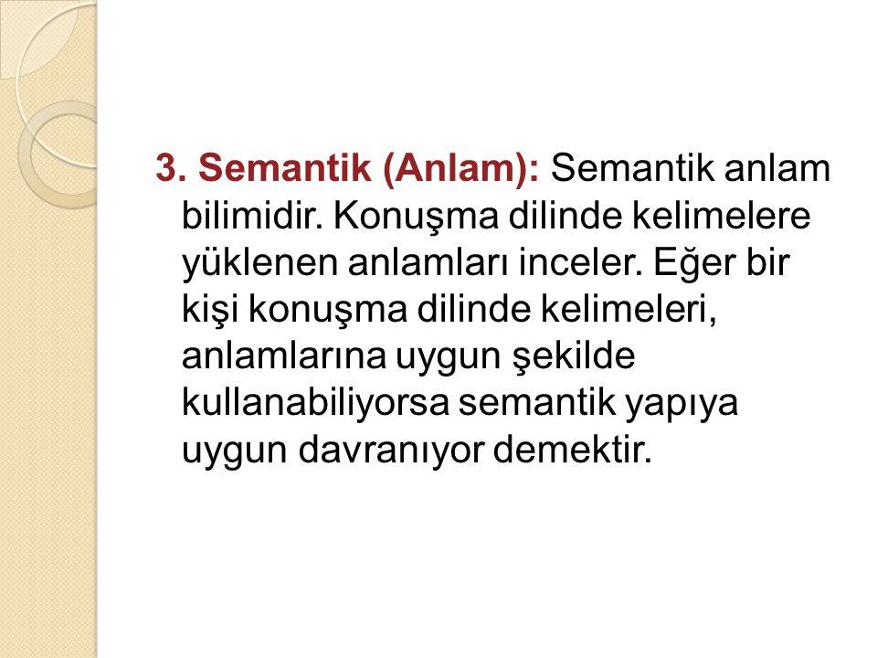 3. Semantik (Anlam): Semantik anlam bilimidir