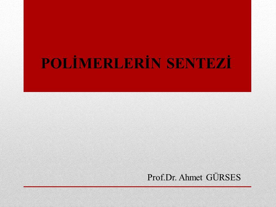 POLİMERLERİN SENTEZİ Prof.Dr. Ahmet GÜRSES