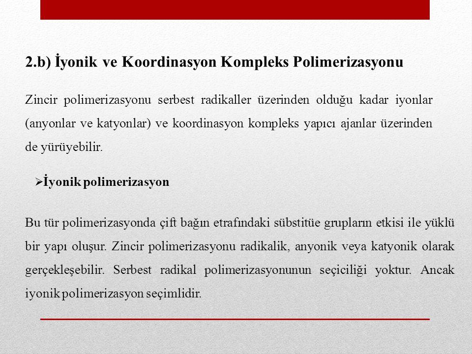 2.b) İyonik ve Koordinasyon Kompleks Polimerizasyonu