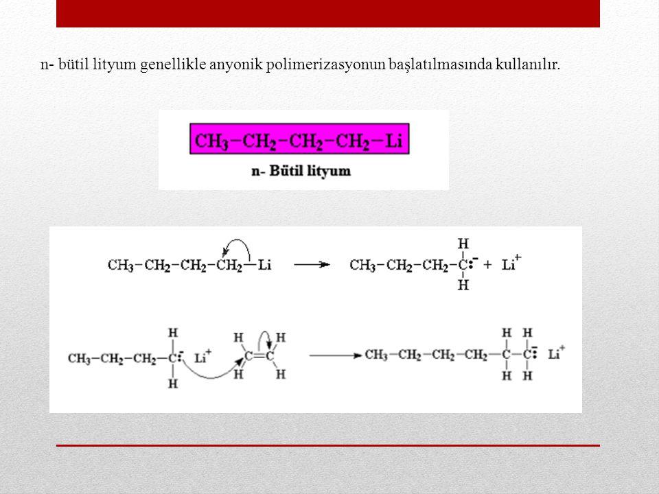 n- bütil lityum genellikle anyonik polimerizasyonun başlatılmasında kullanılır.