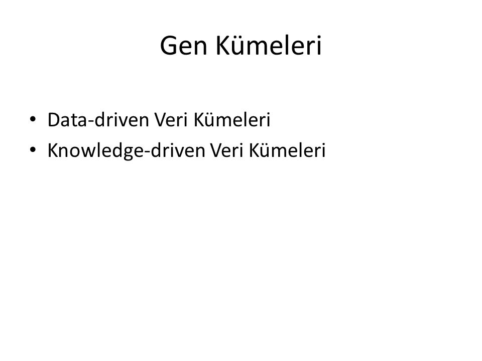 Gen Kümeleri Data-driven Veri Kümeleri Knowledge-driven Veri Kümeleri