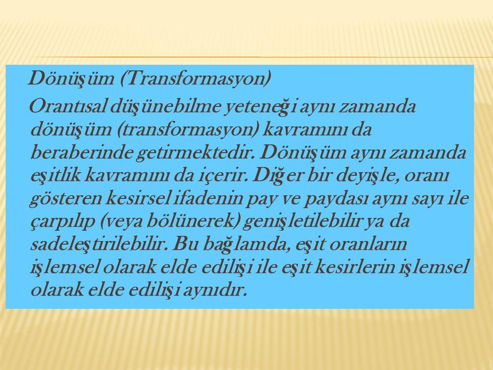 Dönüşüm (Transformasyon) Orantısal düşünebilme yeteneği aynı zamanda dönüşüm (transformasyon) kavramını da beraberinde getirmektedir.